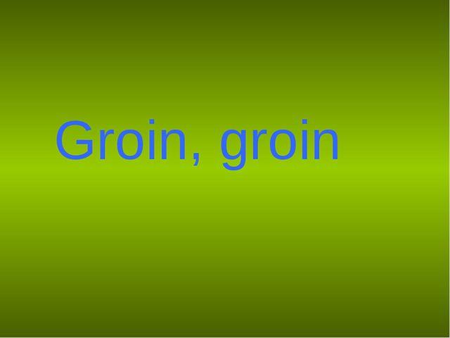 Groin, groin