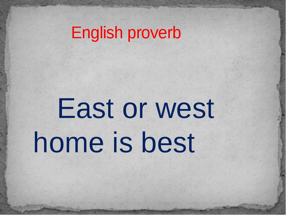 East or west home is best English proverb