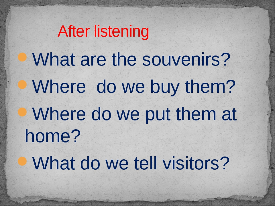 What are the souvenirs? Where do we buy them? Where do we put them at home? W...