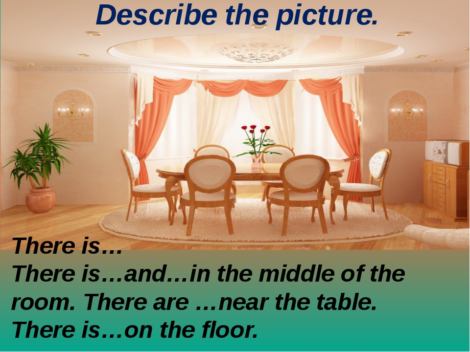 Describe the picture. There is… There is…and…in the middle of the room. There...