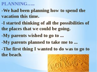 PLANNING….. -We had been planning how to spend the vacation this time. -I sta