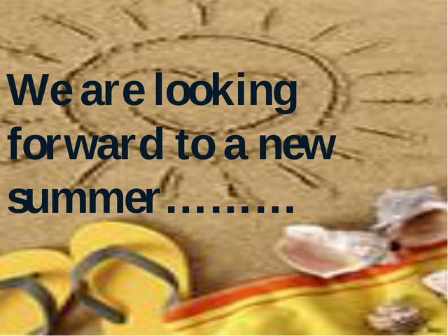 We are looking forward to a new summer………