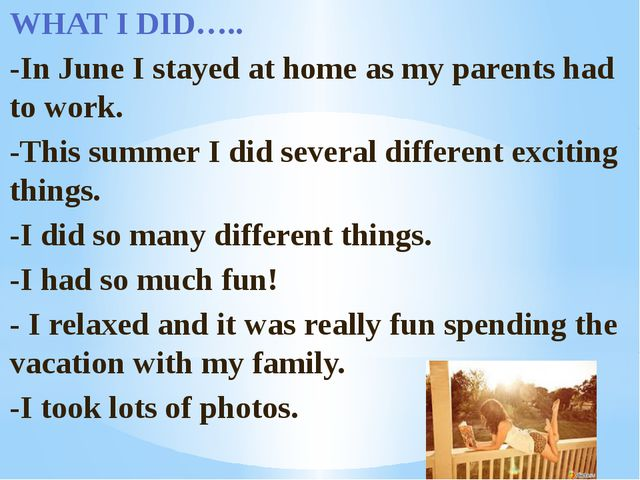 WHAT I DID….. -In June I stayed at home as my parents had to work. -This summ...