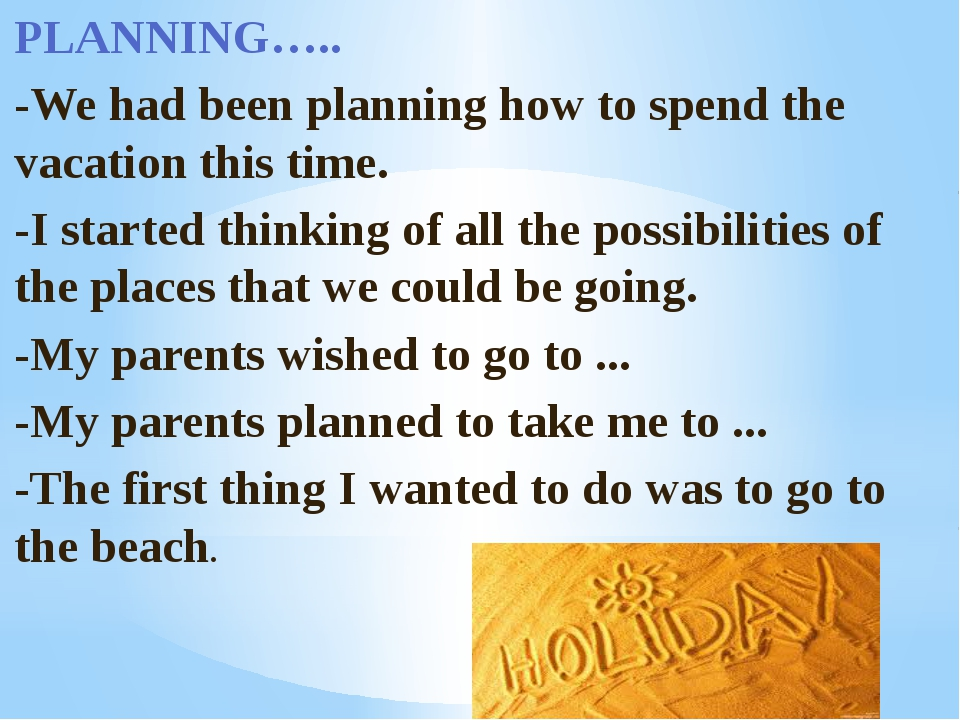 PLANNING….. -We had been planning how to spend the vacation this time. -I sta...