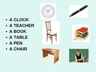 A CLOCK A TEACHER A BOOK A TABLE A PEN A CHAIR