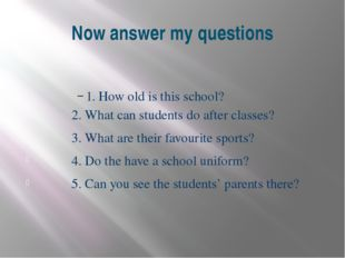 Now answer my questions 1. How old is this school? 2. What can students do af