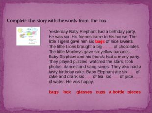 Yesterday Baby Elephant had a birthday party. He was six. His friends came to