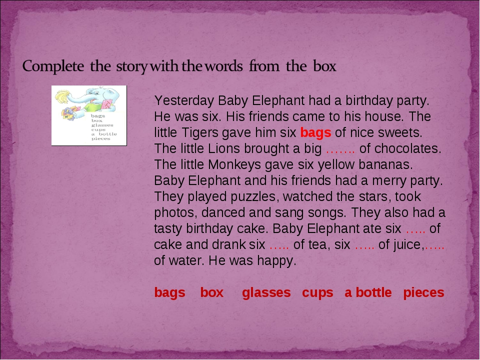 Yesterday Baby Elephant had a birthday party. He was six. His friends came to...