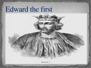 Edward the first