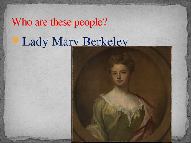 Lady Mary Berkeley Who are these people?