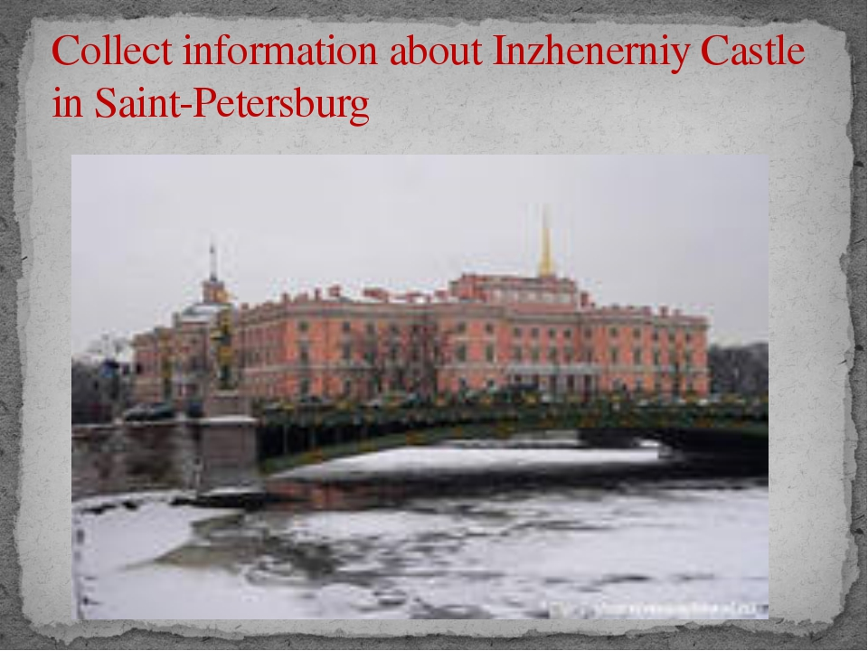 Collect information about Inzhenerniy Castle in Saint-Petersburg