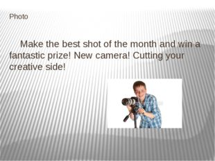 Photo Make the best shot of the month and win a fantastic prize! New camera!