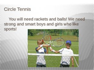 Circle Tennis You will need rackets and balls! We need strong and smart boys