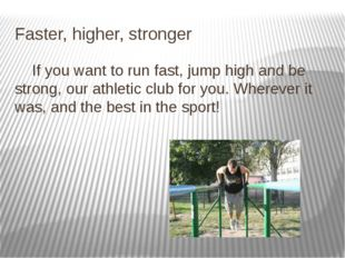 Faster, higher, stronger If you want to run fast, jump high and be strong, ou