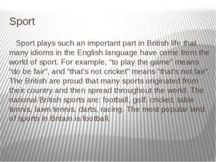 Sport  Sport plays such an important part in British life that many idioms in