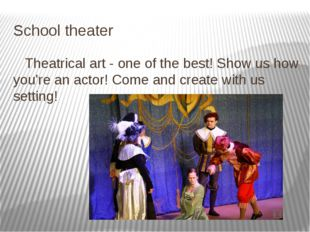 School theater Theatrical art - one of the best! Show us how you're an actor!