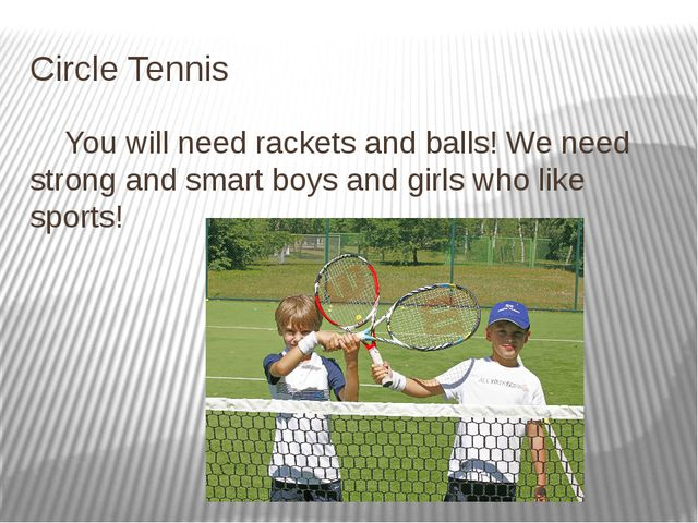Circle Tennis You will need rackets and balls! We need strong and smart boys...