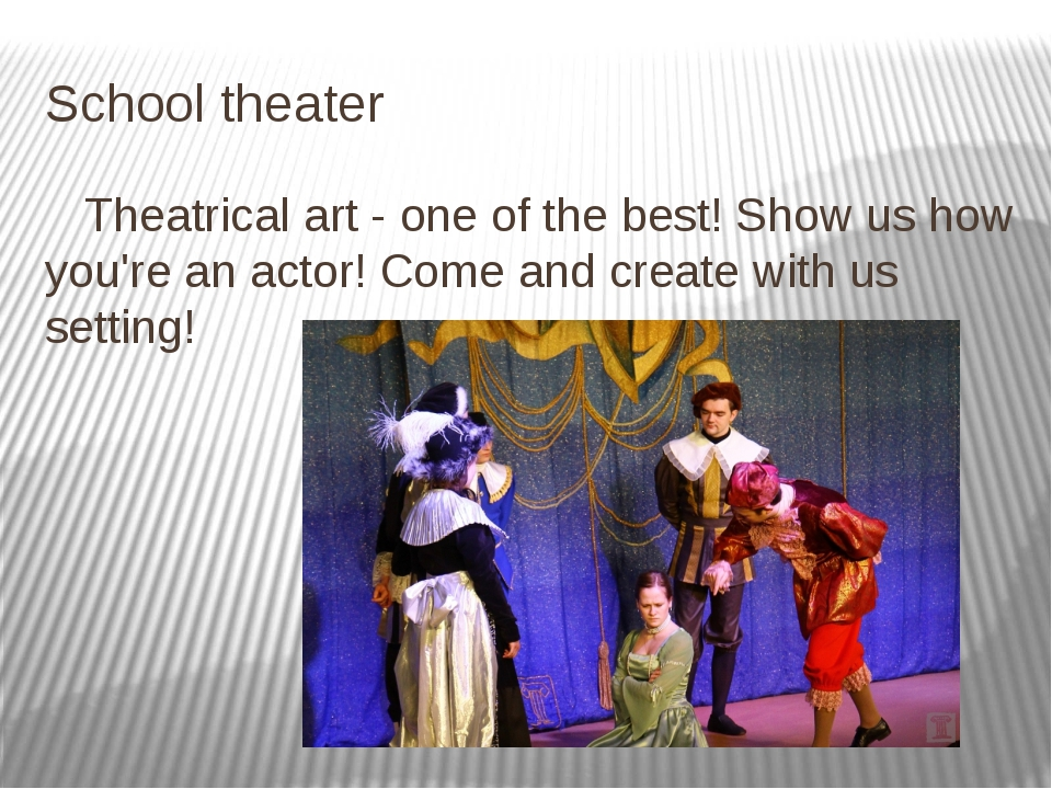 School theater Theatrical art - one of the best! Show us how you're an actor!...
