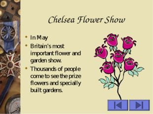 Chelsea Flower Show In May Britain's most important flower and garden show. T