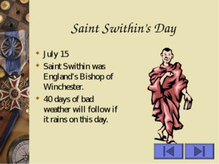 Saint Swithin's Day July 15 Saint Swithin was England's Bishop of Winchester.