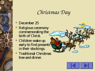 Christmas Day December 25 Religious ceremony commemorating the birth of Chris