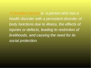 A disabled person is a person who has a health disorder with a persistent dis