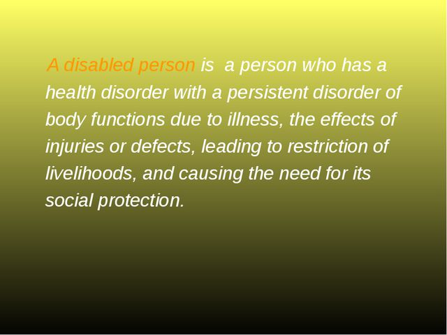 A disabled person is a person who has a health disorder with a persistent dis...