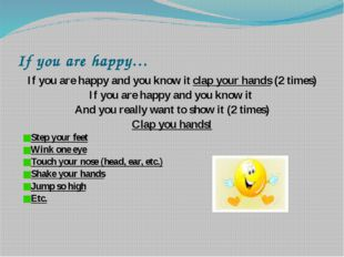 If you are happy… If you are happy and you know it clap your hands (2 times)