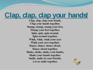 Clap, clap, clap your hands! Clap, clap, clap your hands, Clap your hands tog