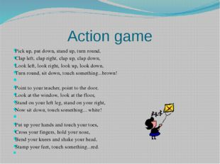 Action game Pick up, put down, stand up, turn round, Clap left, clap right, c
