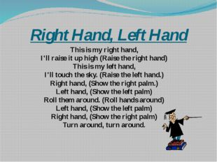 Right Hand, Left Hand This is my right hand, I'll raise it up high (Raise the