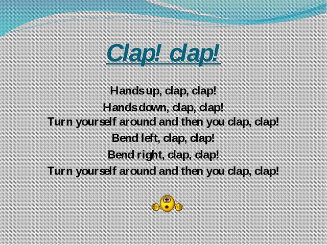Clap! clap! Hands up, clap, clap! Hands down, clap, clap! Turn yourself aroun...