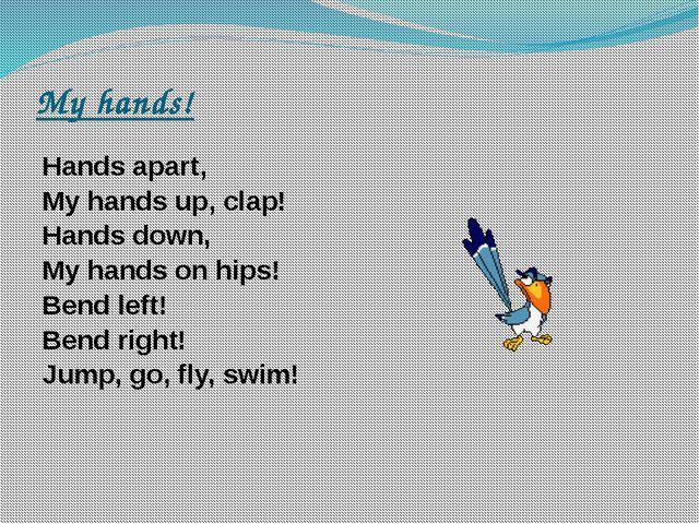 My hands! Hands apart, My hands up, clap! Hands down, My hands on hips! Bend...
