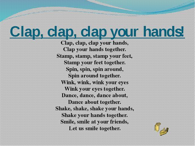Clap, clap, clap your hands! Clap, clap, clap your hands, Clap your hands tog...