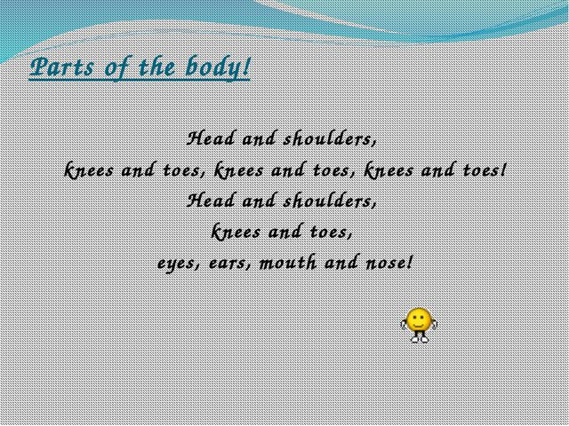 Parts of the body! Head and shoulders, knees and toes, knees and toes, knees...