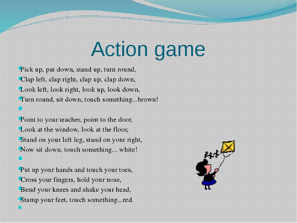 Action game Pick up, put down, stand up, turn round, Clap left, clap right, c...