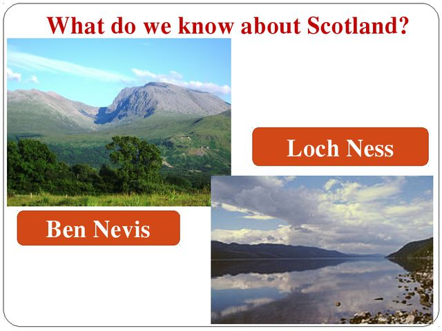 What do we know about Scotland? Ben Nevis Loch Ness