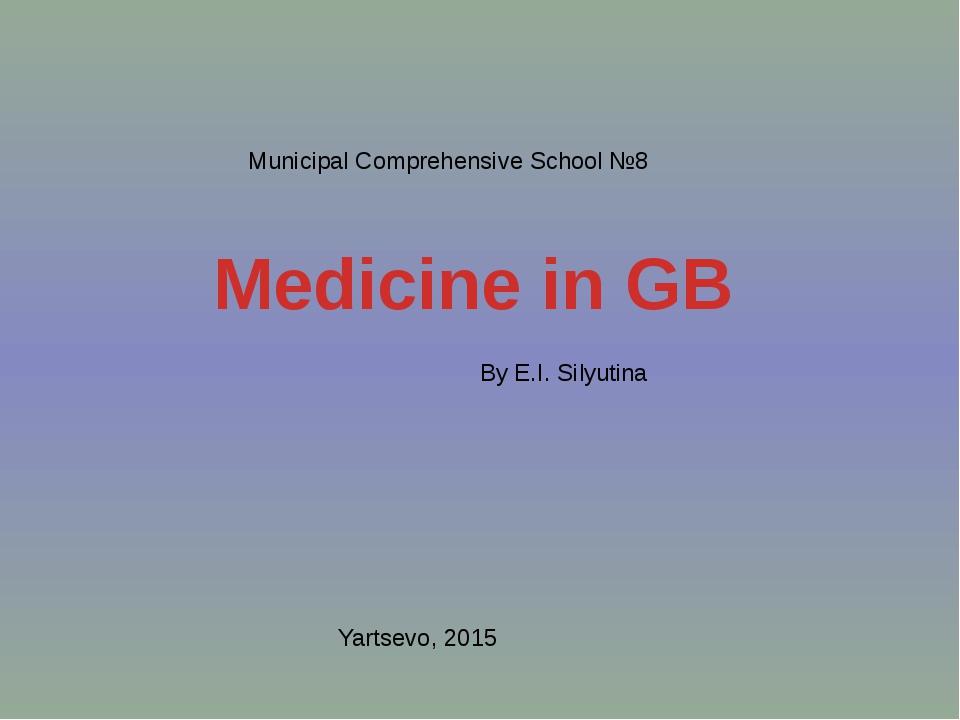 Medicine in GB Municipal Comprehensive School №8 By E.I. Silyutina Yartsevo,...