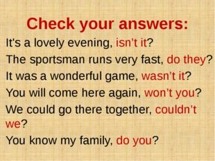 Check your answers: It's a lovely evening, isn't it? The sportsman runs very