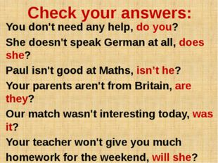 Check your answers: You don't need any help, do you? She doesn't speak German