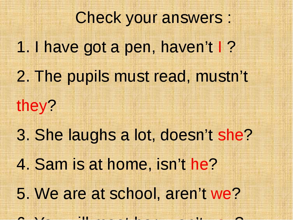 Check your answers : 1. I have got a pen, haven't I ? 2. The pupils must rea...