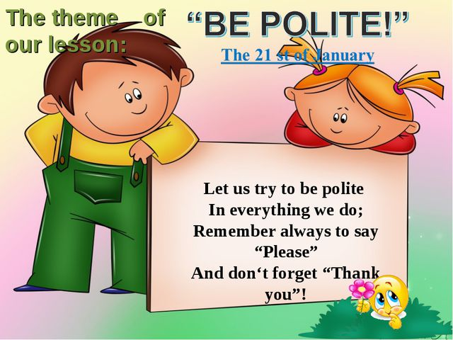"Let us try to be polite In everything we do; Remember always to say ""Please""..."