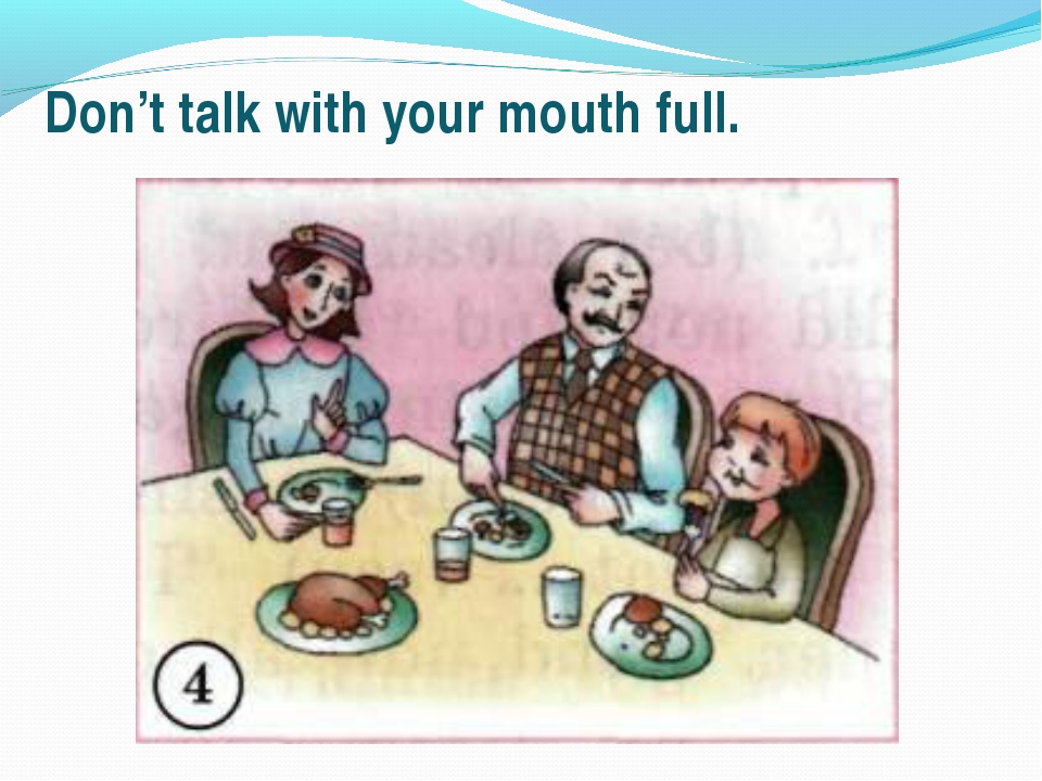 Don't talk with your mouth full.
