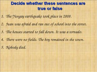 Decide whether these sentences are true or false The Yungay earthquake took p