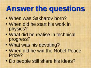 Answer the questions When was Sakharov born? When did he start his work in ph