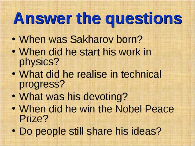 Answer the questions When was Sakharov born? When did he start his work in ph...