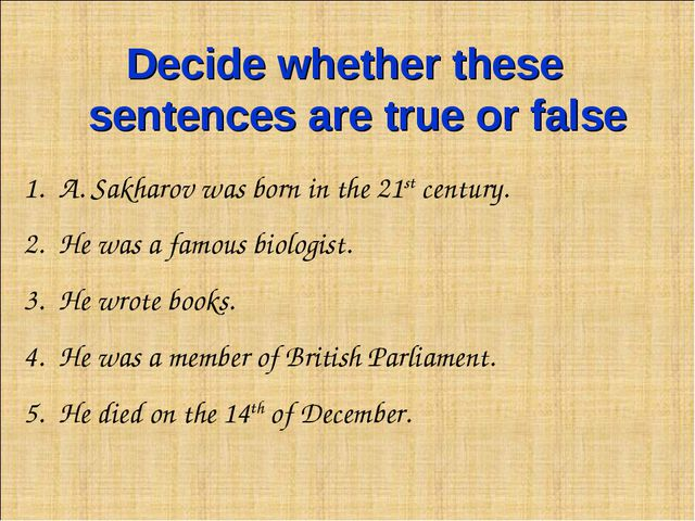 Decide whether these sentences are true or false A. Sakharov was born in the...