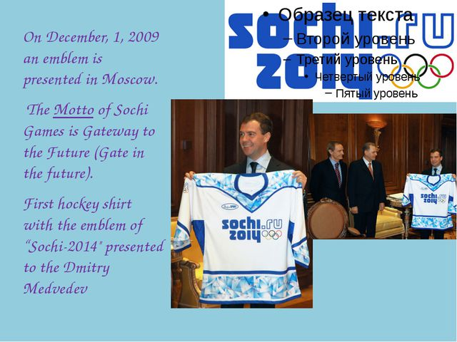 On December, 1, 2009 an emblem is presented in Moscow. The Motto of Sochi Gam...