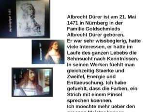 Albrecht Dürer ist am 21. Mai 1471 in Nürnberg in der Familie Goldschmieds Al