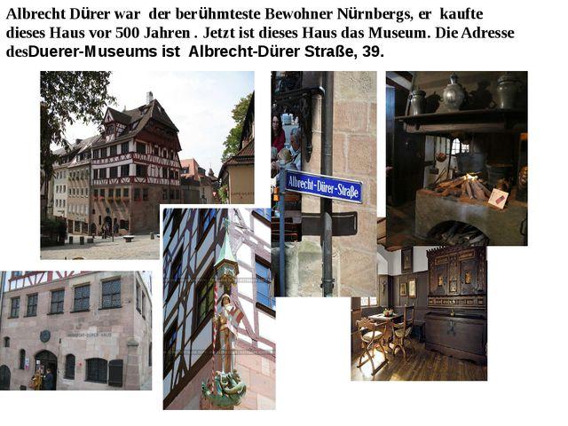 Albrecht Dürer war der berühmteste Bewohner Nürnbergs, er kaufte dieses Haus...